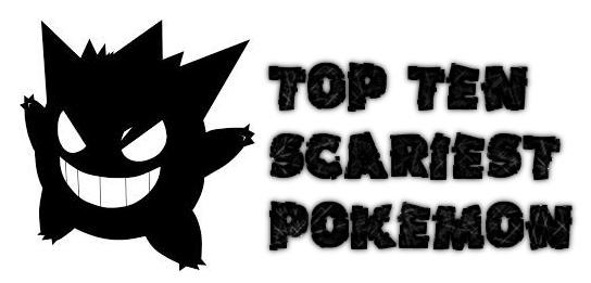 Top 10 Scariest Pokemon