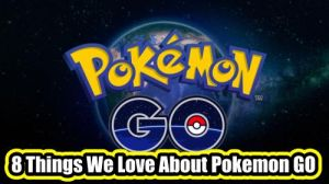 8 Things We Love About Pokemon Go