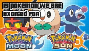 Top 15 Sun & Moon Pokemon We Are Excited About