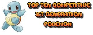 Top 10 1st Generation Competitive Pokemon